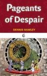 Pageants of Despair - Dennis Hamley