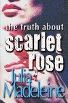 The Truth About Scarlet Rose - Julia Madeleine