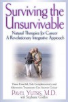 Surviving the Unsurvivable: Natural Therapies for Cancer, a Revolutionary Integrative Approach - Pavel I. Yutsis, Stephanie Golden