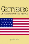 Gettysburg A History for the People - John D. Cox