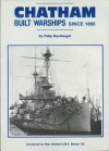 Chatham Built Warships Since 1860 - Philip MacDougall, Maritime Books