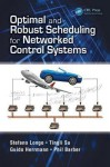 Optimal and Robust Scheduling for Networked Control Systems - Stefano Longo, Tingli Su, Guido Herrmann, Phil Barber