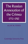 The Russian Annexation of the Crimea 1772-1783 - Alan W. Fisher