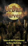 Urban Harvest: Tales of the Paranormal in New York City - Donna Ansari, Alex Shvartsman, Laurie Treacy, Tara Hill, Laura Wenham, Andrea Stanet, Don Corcoran, Saif Ansari, Sean Sakamoto