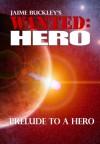 WANTED:HERO Prelude to a Hero - Jaime Buckley, Kathilynn Buckley