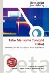 Take Me Home Tonight (Film) - Lambert M. Surhone, Mariam T. Tennoe, Susan F. Henssonow