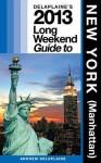 Delaplaine's 2013 Long Weekend Guide to New York (Manhattan) - Andrew Delaplaine