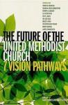 The Future of the United Methodist Church: Seven Vision Pathways - Scott J. Jones