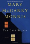 The Last Secret: A Novel - Mary McGarry Morris