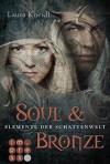 Elemente der Schattenwelt, Band 2: Soul & Bronze - Laura Kneidl