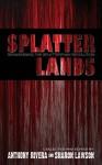 Splatterlands: Reawakening the Splatterpunk Revolution - Michael Laimo, Gregory L. Norris, Jack Maddox, Ray Garton