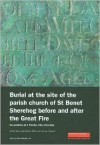 Burial at the Site of the Parish Church of St Benet Sherehog Before and After the Great Fire: Excavations at 1 Poultry, City of London - Adrian Miles, William White