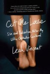 Cut Me Loose: Sin and Salvation After My Ultra-Orthodox Girlhood - Leah Vincent