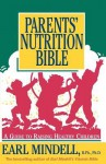 Parents' Nutrition Bible - Earl Mindell