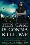 This Case Is Gonna Kill Me (Linnet Ellery #1) - Phillipa Bornikova