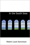 In the South Seas - Robert Louis Stevenson, 1st World Library