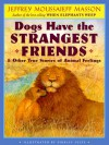 Dogs Have the Strangest Friends & Other True Stories of Animal Feelings - Jeffrey Moussaieff Masson, Shirley Felts