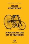 A Volta ao Dia em 80 Mundos - Julio Cortázar, Alberto Simões
