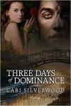 Three Days of Dominance - Cari Silverwood