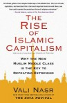 The Rise of Islamic Capitalism: Why the New Muslim Middle Class Is the Key to Defeating Extremism (Council on Foreign Relations Books (Free Press)) - Vali Nasr