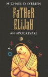 Father Elijah: An Apocalypse - Michael D. O'Brien