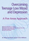 Overcoming Teenage Low Mood and Depression: A Five Areas Approach - Nicky Dummett, Christopher Williams
