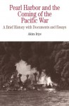 Pearl Harbor and the Coming of the Pacific War: A Brief History with Documents and Essays - Akira Iriye