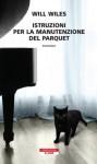 Istruzioni per la manutenzione del parquet (Bloom) (Italian Edition) - Will Wiles, Simona Fefè