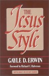 The Jesus Style - Gayle D. Erwin, Richard C. Halverson