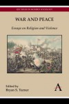 War and Peace: Essays on Religion and Violence - Bryan S. Turner
