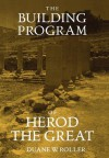 The Building Program of Herod the Great - Duane W. Roller