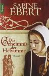 Das Geheimnis Der Hebamme - Sabine Ebert