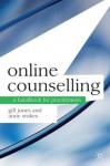 Online Counselling: A Handbook for Practitioners - Gill Jones, Anne Stokes