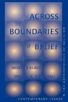 Across The Boundaries Of Belief: Contemporary Issues In The Anthropology Of Religion - Morton Klass, Morton Klass