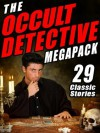 The Occult Detective Megapack: 29 Classic Stories - Joseph Sheridan Le Fanu, Seabury Quinn, Robert E. Howard, E. And H. Heron, Mary Fortune, William Hope Hodgson