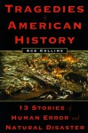 Tragedies of American History: 13 Stories of Human Error and Natural Disaster - Ace Collins