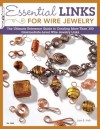 Essential Links for Wire Jewelry: The Ultimate Reference Guide to Creating More Than 300 Intermediate-Level Wire Jewelry Links - Lora S. Irish