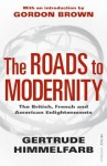 The Roads to Modernity: The British, French and American Enlightenments - Gertrude Himmelfarb, Gordon Brown