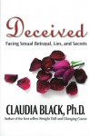 Deceived: Facing Sexual Betrayal Lies and Secrets - Claudia Black