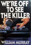 We're Off to See the Killer - William Murray