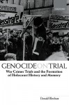 Genocide on Trial: War Crimes Trials and the Formation of Holocaust History and Memory - Donald Bloxham