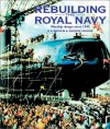 Rebuilding The Royal Navy: Warship Design Since 1945 - D.K. Brown, George Augustus Moore