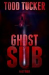 Ghost Sub: Part Three - Todd Tucker