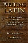 Writing Latin - Richard Ashdowne, James Morwood