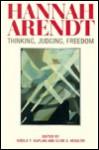 Hannah Arendt: Thinking, Judging, Freedom - Gisela Kaplan, Clive Kessler, Clive S. Kessler