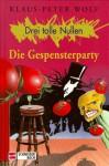 Drei tolle Nullen, Bd.4, Die Gespensterparty - Klaus-Peter Wolf