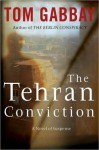 The Tehran Conviction - Tom Gabbay