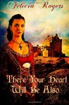 There Your Heart Will Be Also, The Renaissance Hearts Series #1 - Felicia Rogers