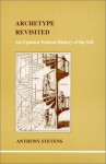 Archetype Revisited: An Updated Natural History of the Self - Anthony Stevens