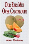 Our Eyes Met Over Cantaloupe - Anne McAneny